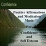 Confidence - Positive Affirmations and Meditation Music for Confidence and Self Esteem